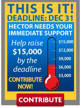 This Is It! Deadline: Dec 31. Hector Needs Your Immediate Support.